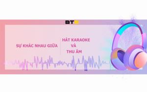 Sự khác nhau giữa hát karaoke và thu âm